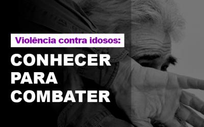 Violência contra a pessoa idosa: Conhecer para combater.